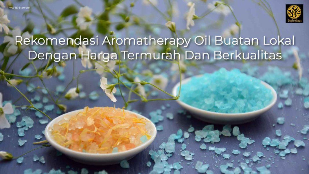Rekomendasi Aromatherapy Oil Buatan Lokal Dengan Harga Termurah dan Berkualitas - Darjeeling Aroma